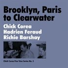 CHICK COREA Chick Corea / Richie Barshay / Hadrien Feraud : Brooklyn, Paris To Clearwater album cover